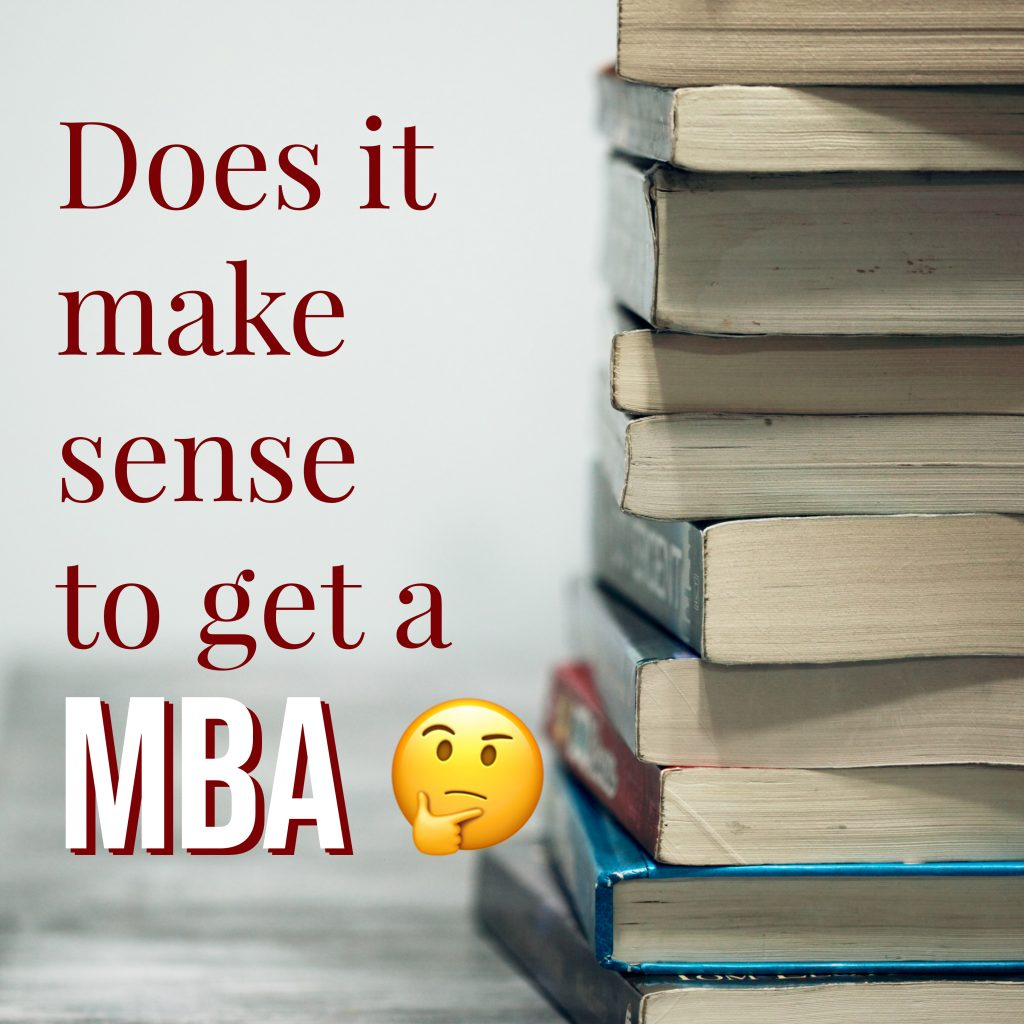 Does it make sense to get your MBA??