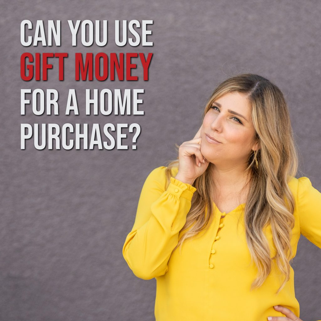 Can you use gift money for a home purchase?